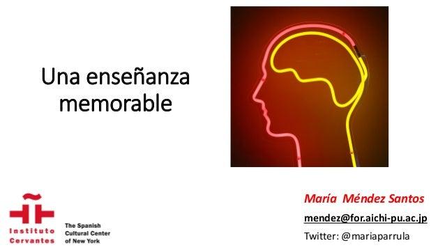 Una enseñanza memorable María Méndez Santos mendez@for.aichi-pu.ac.jp Twitter: @mariaparrula