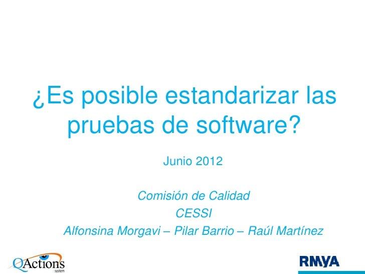 ¿Es posible estandarizar las  pruebas de software?                    Junio 2012               Comisión de Calidad        ...