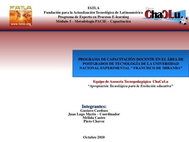 """Equipo de Asesoría Tecnopedagógica ChaCaLu """"Apropiación Tecnológica para la Evolución educativa"""" Integrantes: Gustavo Card..."""