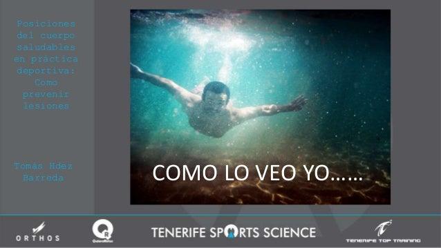 Posiciones del cuerpo saludables en práctica deportiva: Como prevenir lesiones Tomás Hdez Barreda COMO LO VEO YO……