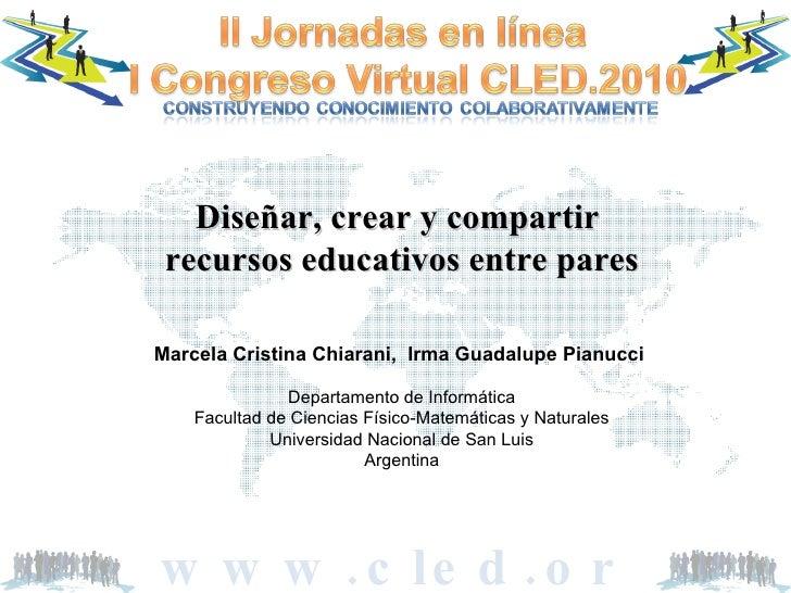 Diseñar, crear y compartir  recursos educativos entre pares Marcela Cristina Chiarani,  Irma Guadalupe Pianucci  Departame...