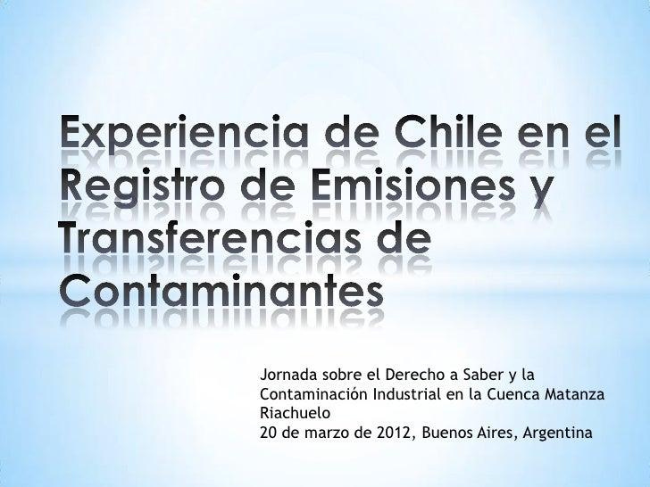 Jornada sobre el Derecho a Saber y laContaminación Industrial en la Cuenca MatanzaRiachuelo20 de marzo de 2012, Buenos Air...