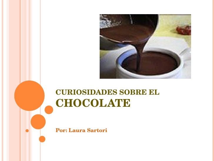 CURIOSIDADES SOBRE EL CHOCOLATE Por: Laura Sartori