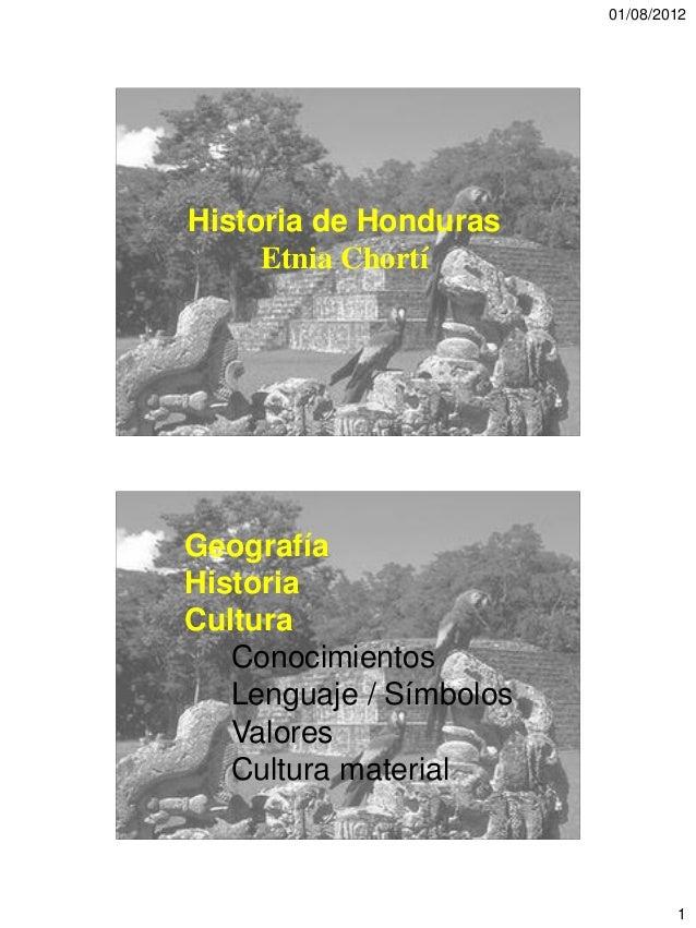 01/08/2012Historia de Honduras     Etnia ChortíGeografíaHistoriaCultura   Conocimientos   Lenguaje / Símbolos   Valores   ...