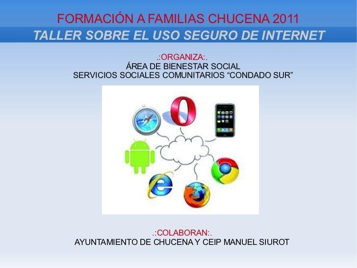 FORMACIÓN A FAMILIAS CHUCENA 2011TALLER SOBRE EL USO SEGURO DE INTERNET                      .:ORGANIZA:.                Á...