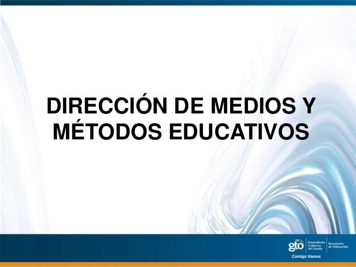 DIRECCIÓN DE MEDIOS YMÉTODOS EDUCATIVOS