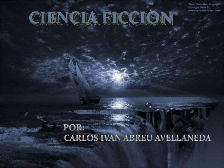 La ciencia ficción es un género cuyoscontenidos se encuentran basados ensupuestos logros científicos o técnicos quepodrían...