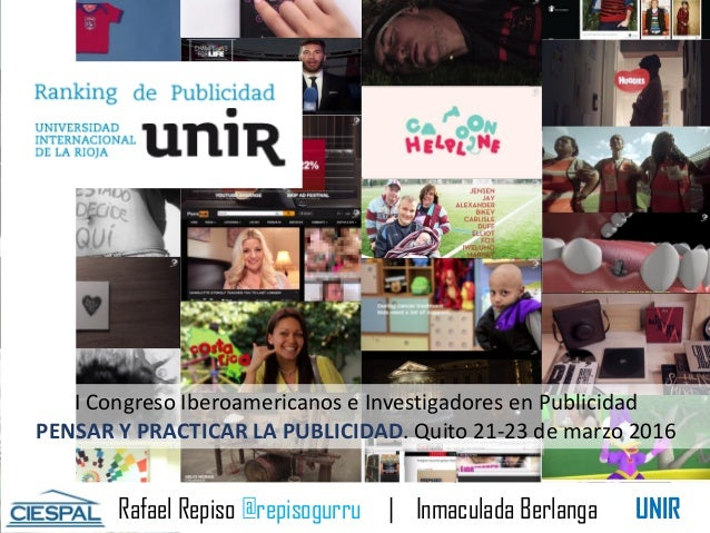 Rafael Repiso @repisogurru | Inmaculada Berlanga UNIR I Congreso Iberoamericanos e Investigadores en Publicidad PENSAR Y P...