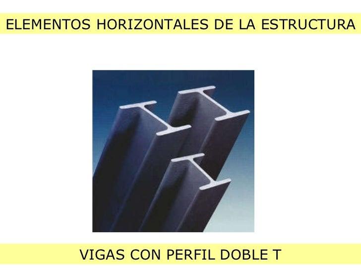 ELEMENTOS HORIZONTALES DE LA ESTRUCTURA VIGAS CON PERFIL DOBLE T