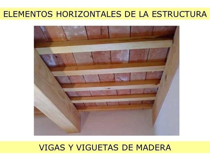 ELEMENTOS HORIZONTALES DE LA ESTRUCTURA VIGAS Y VIGUETAS DE MADERA