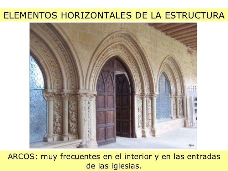 ELEMENTOS HORIZONTALES DE LA ESTRUCTURA ARCOS: muy frecuentes en el interior y en las entradas de las iglesias.