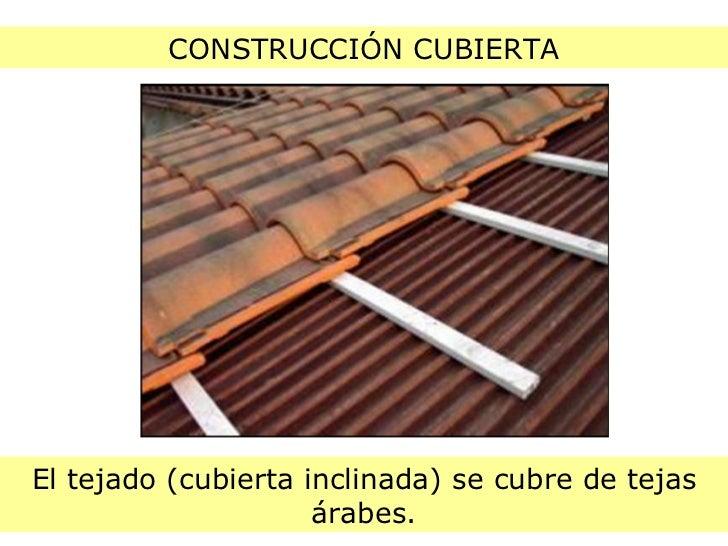 CONSTRUCCIÓN CUBIERTA El tejado (cubierta inclinada) se cubre de tejas árabes.