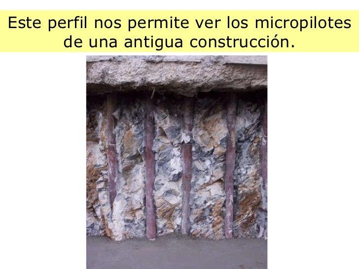 Este perfil nos permite ver los micropilotes de una antigua construcción.