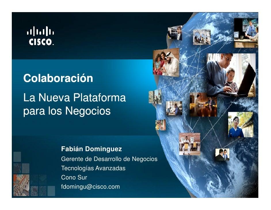 Colaboración La Nueva Plataforma para los Negocios          Fabián Dominguez        Gerente de Desarrollo de Negocios     ...