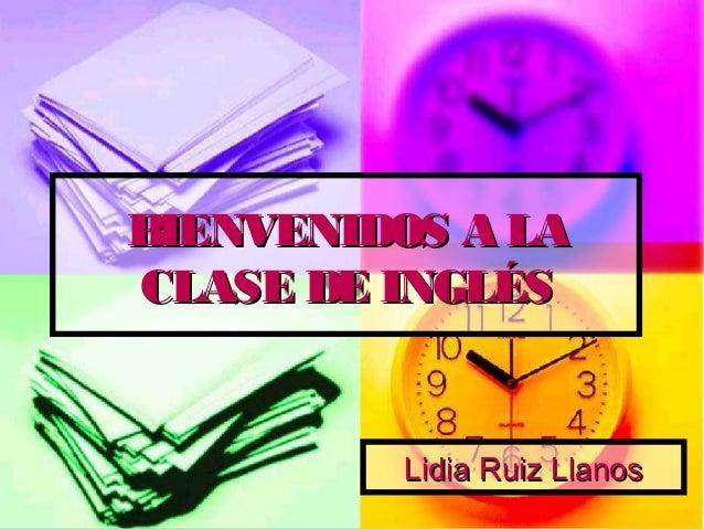 BIENVENIDOS A LACLASE DE INGLÉS         Lidia Ruiz Llanos