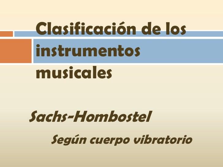 Clasificación de los instrumentos musicales  Sachs-Hombostel   Según cuerpo vibratorio
