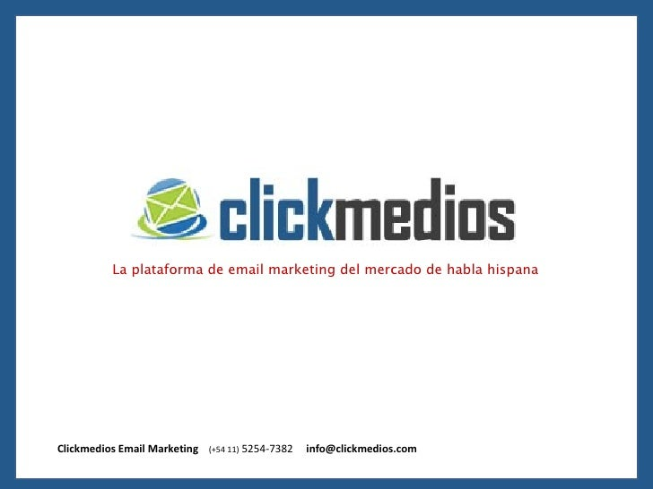La plataforma de email marketing del mercado de habla hispana Clickmedios Email Marketing  (+54 11)  5254-7382   [email_ad...