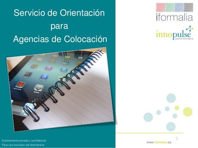 1www.iformalia.es Servicio de Orientación para Agencias de Colocación Estrictamente privado y confidencial Para uso exclus...