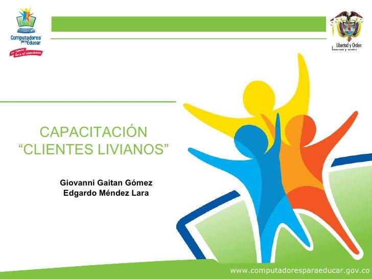 """CAPACITACIÓN """"CLIENTES LIVIANOS""""       Giovanni Gaitan Gómez       Edgardo Méndez Lara                                  ww..."""