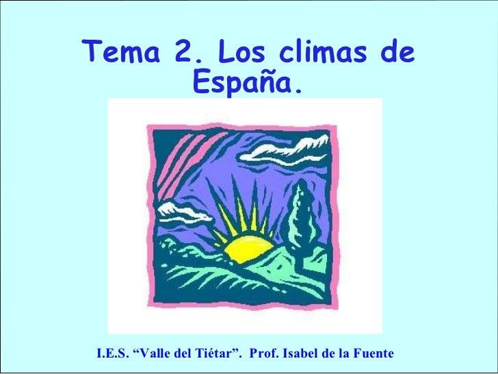 """Tema 2. Los climas de España. I.E.S. """"Valle del Tiétar"""".  Prof. Isabel de la Fuente"""
