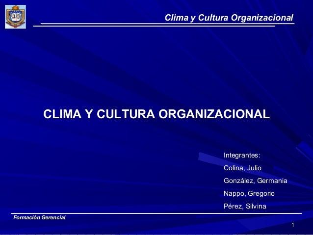 Clima y Cultura Organizacional Formación GerencialFormación Gerencial 11 CLIMA Y CULTURA ORGANIZACIONAL Integrantes: Colin...