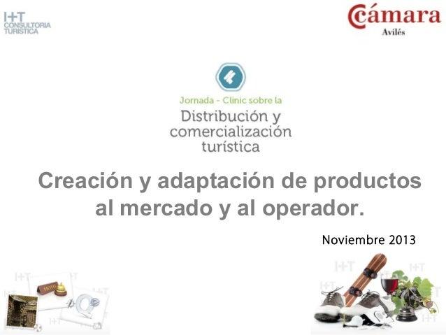 Creación y adaptación de productos al mercado y al operador. Noviembre 2013