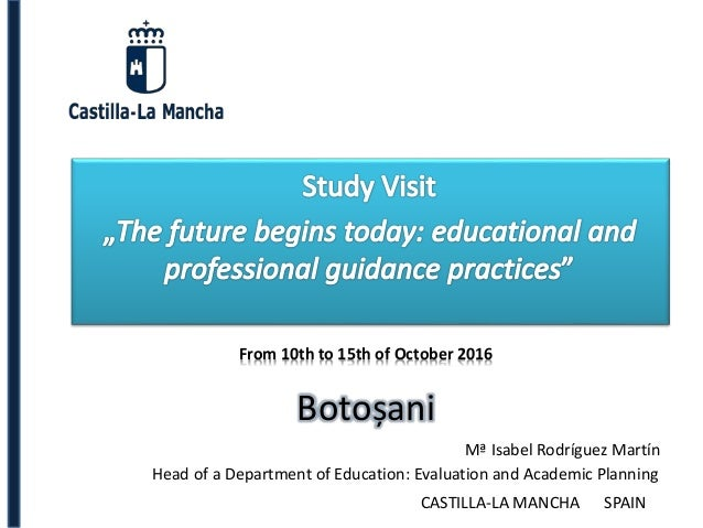 Botoșani From 10th to 15th of October 2016 Mª Isabel Rodríguez Martín Head of a Department of Education: Evaluation and Ac...