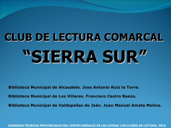 """CLUB DE LECTURA COMARCAL   """" SIERRA SUR""""   JORNADAS TÉCNICAS PROVINCIALES DEL CENTRO ANDALUZ DE LAS LETRAS: LOS CLUBES DE ..."""