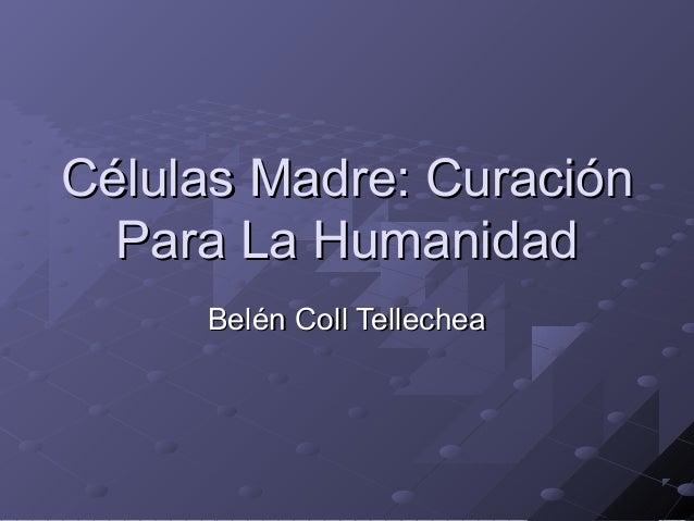 Células Madre: Curación  Para La Humanidad     Belén Coll Tellechea