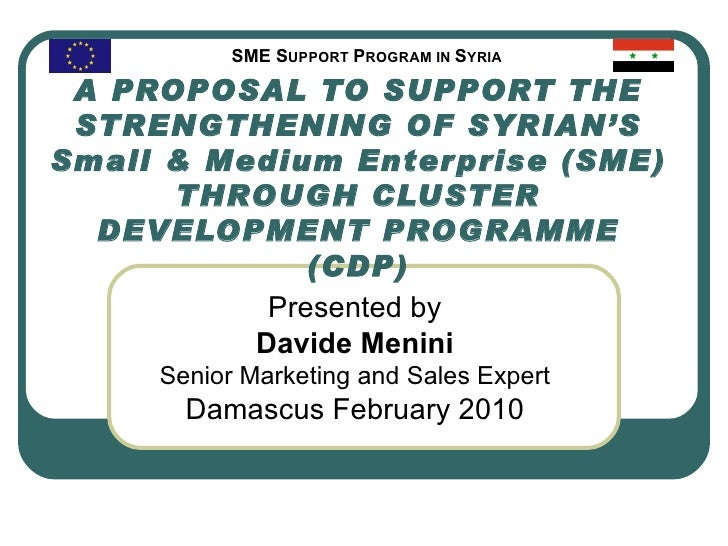 A PROPOSAL TO SUPPORT THE STRENGTHENING OF SYRIAN'S Small & Medium Enterprise (SME) THROUGH CLUSTER DEVELOPMENT PROGRAMME ...