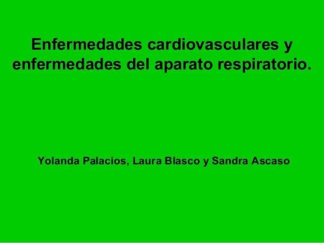 Enfermedades cardiovasculares y enfermedades del aparato respiratorio.  Yolanda Palacios, Laura Blasco y Sandra Ascaso