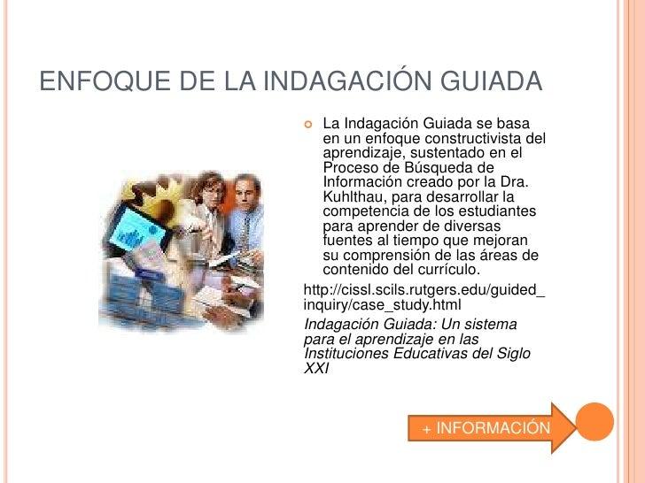 ENFOQUE DE LA INDAGACIÓN GUIADA                  La Indagación Guiada se basa                   en un enfoque constructiv...