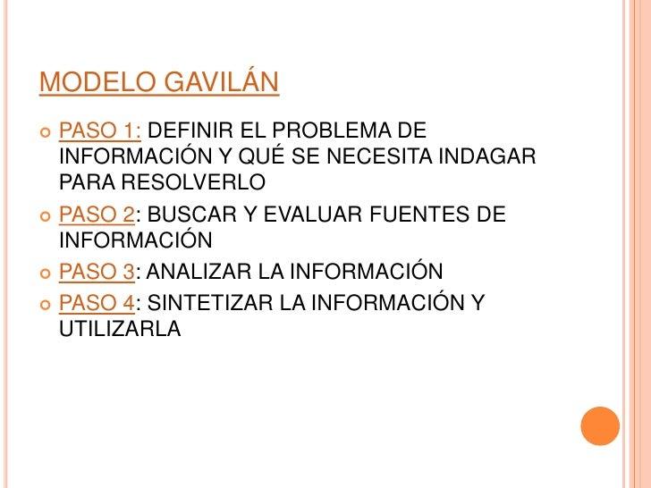 MODELO GAVILÁN PASO 1: DEFINIR EL PROBLEMA DE  INFORMACIÓN Y QUÉ SE NECESITA INDAGAR  PARA RESOLVERLO PASO 2: BUSCAR Y E...