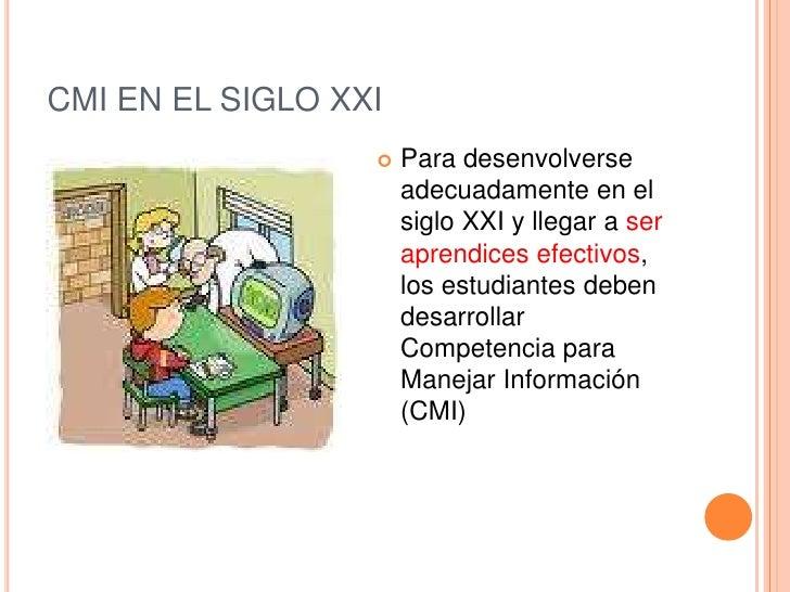 CMI EN EL SIGLO XXI                     Para desenvolverse                      adecuadamente en el                      ...