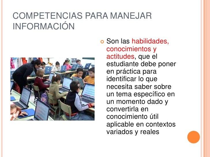 COMPETENCIAS PARA MANEJARINFORMACIÓN                  Son las habilidades,                   conocimientos y             ...