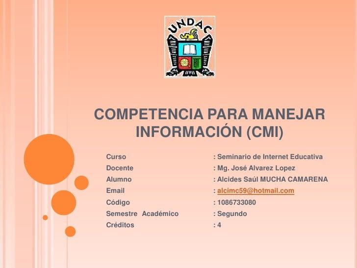 COMPETENCIA PARA MANEJAR    INFORMACIÓN (CMI) Curso                : Seminario de Internet Educativa Docente              ...