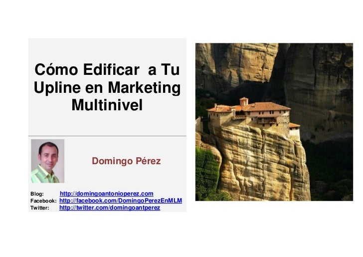 Cómo Edificar a TuUpline en Marketing     Multinivel                   Domingo PérezBlog:     http://domingoantonioperez.c...
