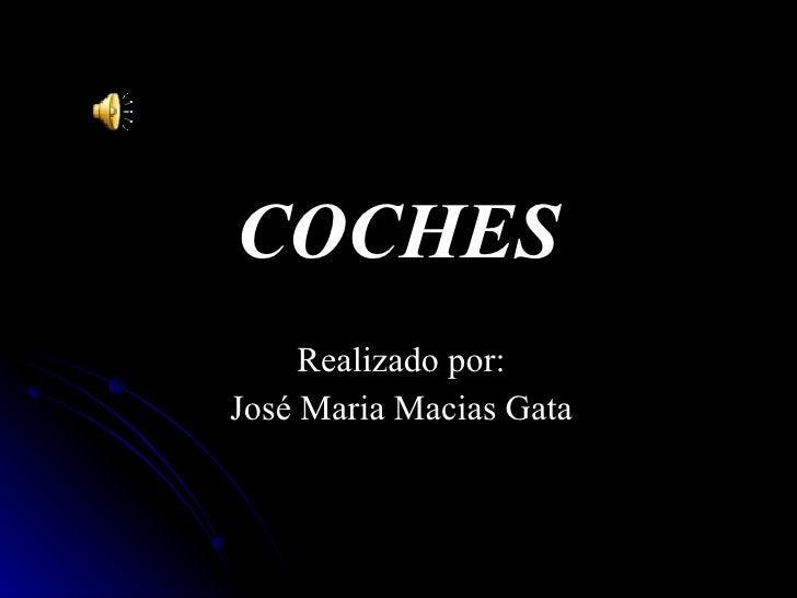 COCHES      Realizado por: José Maria Macias Gata