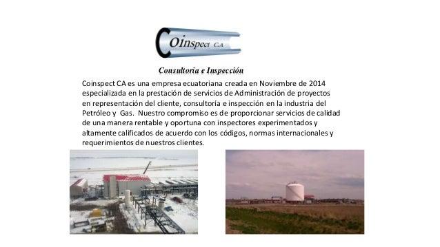 Consultoria e Inspección Coinspect CA es una empresa ecuatoriana creada en Noviembre de 2014 especializada en la prestació...