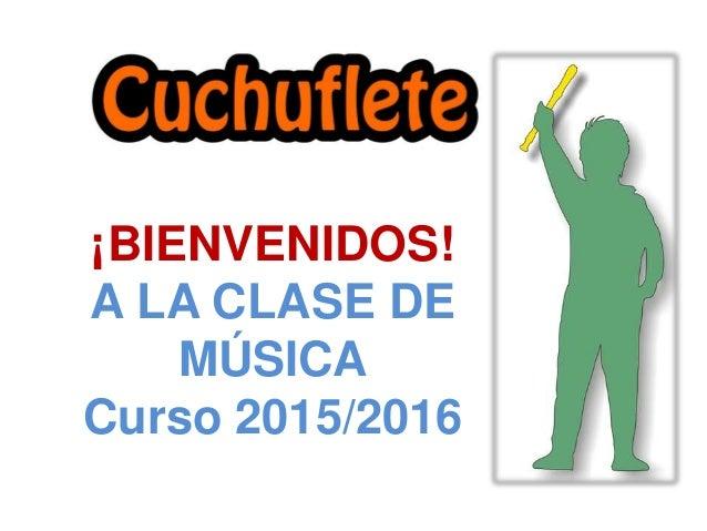 ¡BIENVENIDOS! A LA CLASE DE MÚSICA Curso 2015/2016