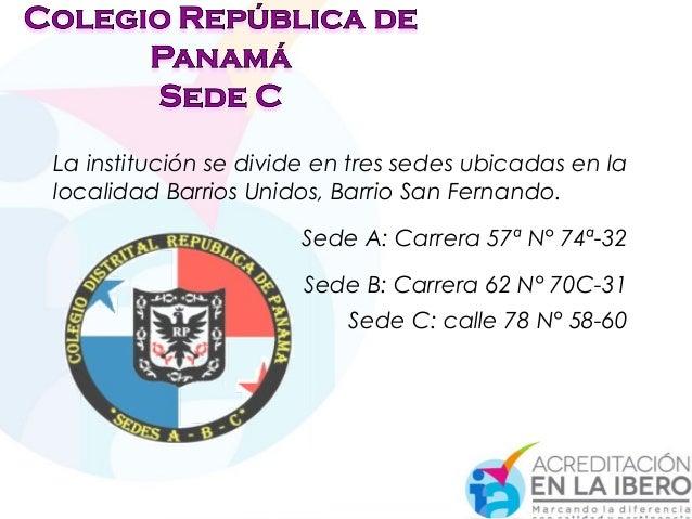 La institución se divide en tres sedes ubicadas en la localidad Barrios Unidos, Barrio San Fernando. Sede A: Carrera 57ª N...