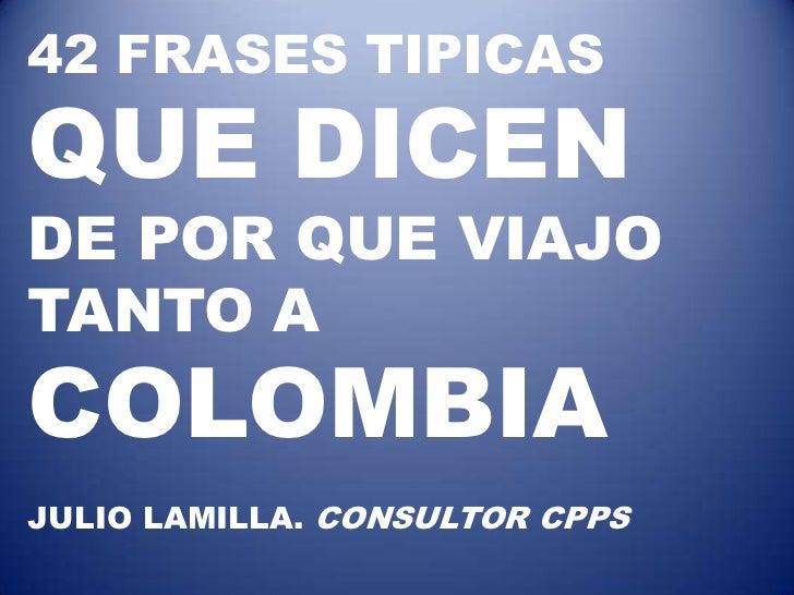 42 FRASES TIPICASQUE DICENDE POR QUE VIAJOTANTO ACOLOMBIAJULIO LAMILLA. CONSULTOR CPPS