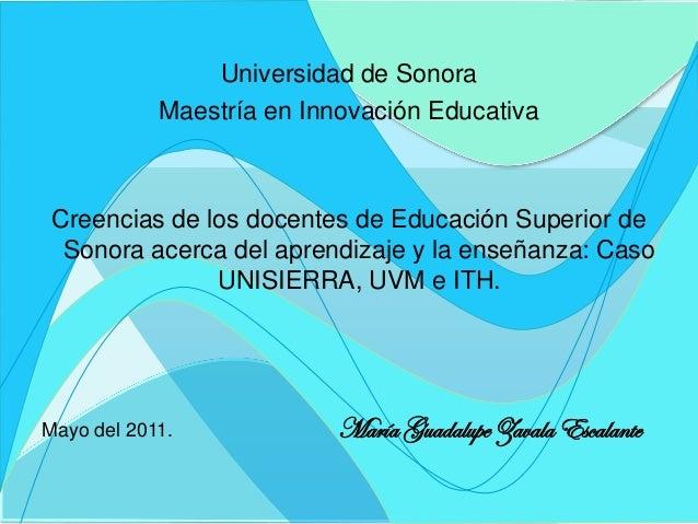 Universidad de Sonora Maestría en Innovación Educativa Creencias de los docentes de Educación Superior de Sonora acerca de...
