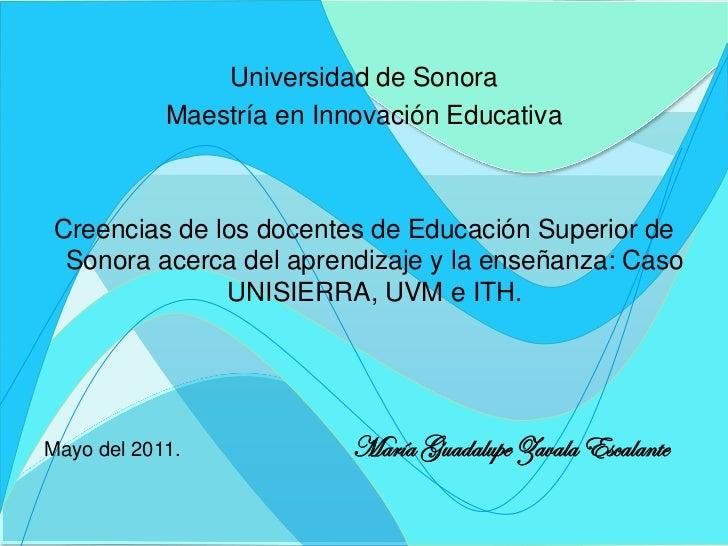 Universidad de Sonora            Maestría en Innovación Educativa Creencias de los docentes de Educación Superior de  Sono...