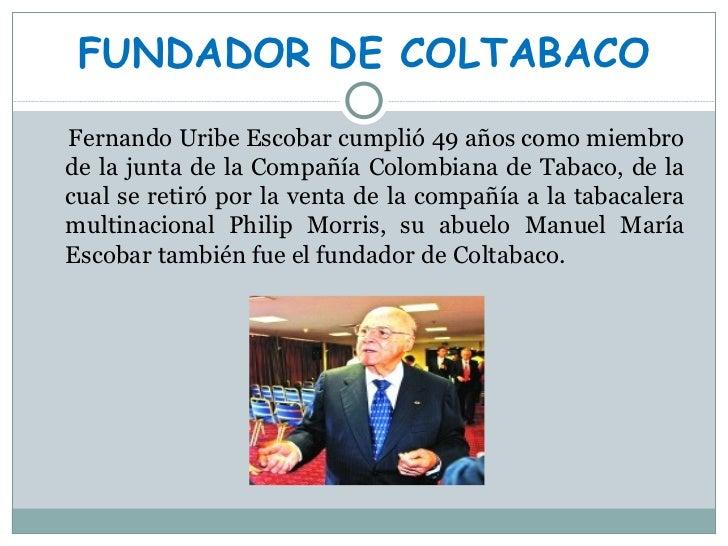 FUNDADOR DE COLTABACO <ul><li>Fernando Uribe Escobar cumplió 49 años como miembro de la junta de la Compañía Colombiana de...