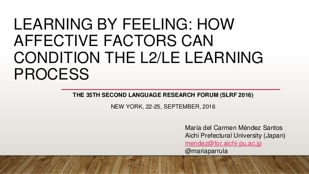 LEARNING BY FEELING: HOW AFFECTIVE FACTORS CAN CONDITION THE L2/LE LEARNING PROCESS THE 35TH SECOND LANGUAGE RESEARCH FORU...