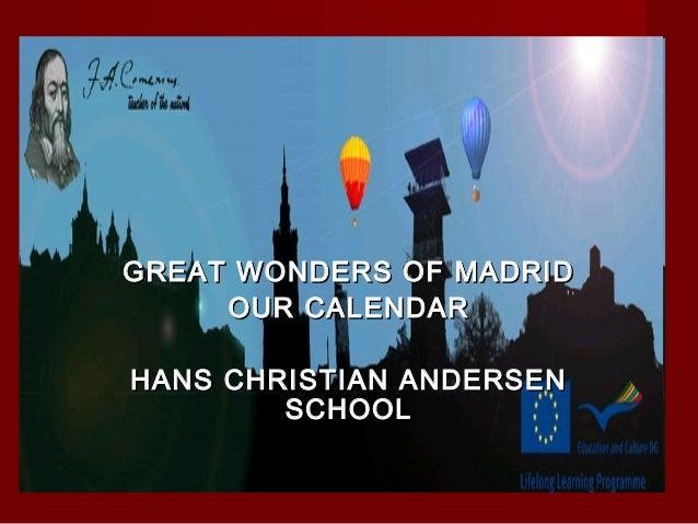 GREAT WONDERS OF MADRIDGREAT WONDERS OF MADRID OUR CALENDAROUR CALENDAR HANS CHRISTIAN ANDERSENHANS CHRISTIAN ANDERSEN SCH...