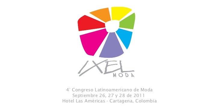 4° Congreso Latinoamericano de Moda Septiembre 26, 27 y 28 de 2011  Hotel Las Américas - Cartagena, Colombia