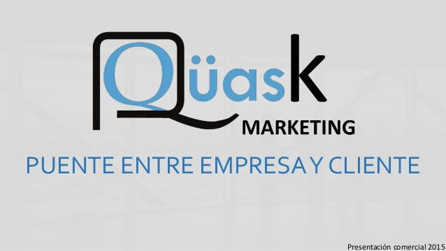 PUENTE ENTRE EMPRESAY CLIENTE Presentación comercial 2015
