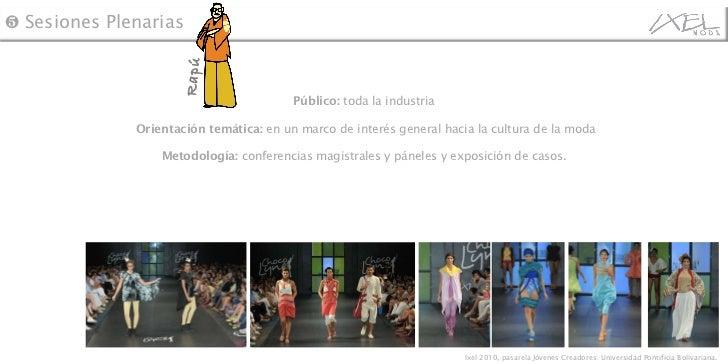 Público:  toda la industria  Orientación temática:  en un marco de interés general hacia la cultura de la moda Metodología...
